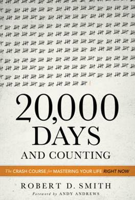 20,000 Days AND COUNTING  A Crash Course for Mastering Your Life Right Now